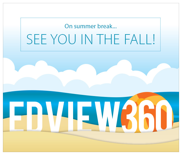 EdView360 Blog Summer Break